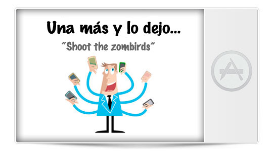 Una más y lo dejo… Shoot The ZomBirds