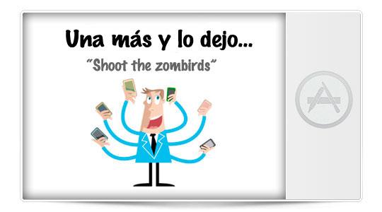 Una más y lo dejo… Shoot The ZomBirds