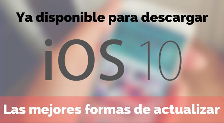iOS 10 disponible para descargar, cómo actualizar tu iPhone de la mejor forma