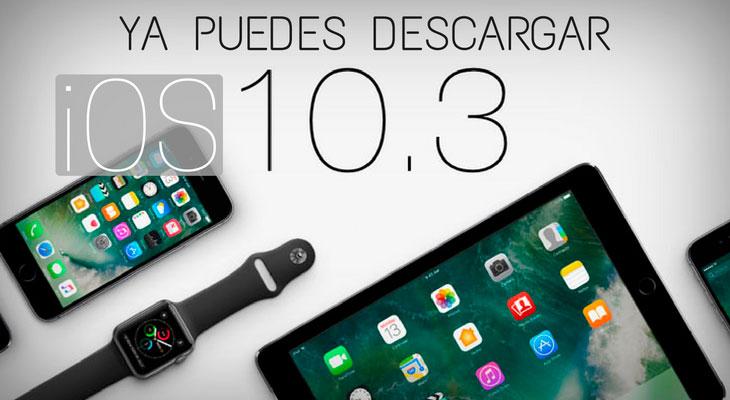 iOS 10.3 disponible para descargar: Novedades y mejor forma de instalar