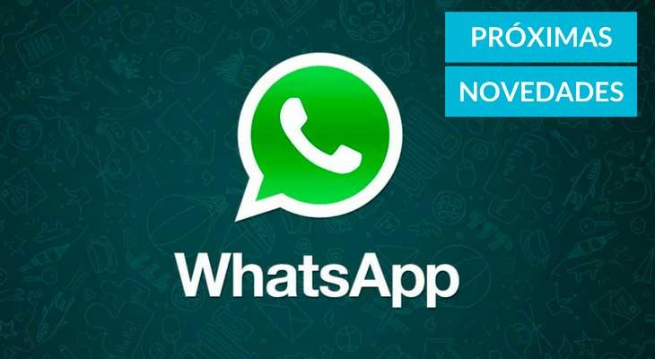 4 Importantes novedades que llegarán a WhatsApp en poco tiempo