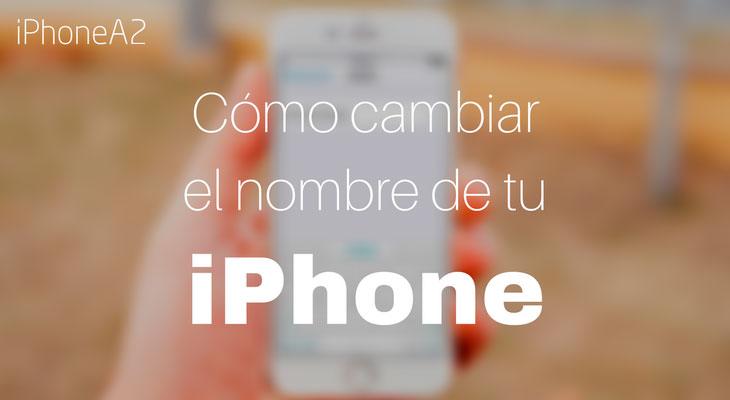Cómo darle a tu iPhone un nuevo nombre
