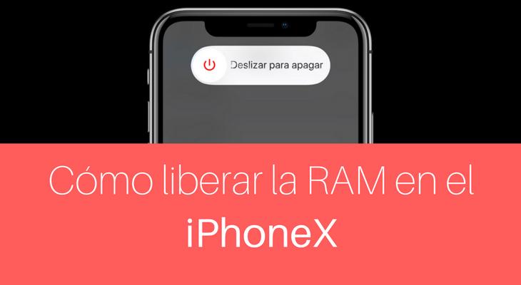Cómo limpiar la memoria RAM del iPhone X para eliminar problemas y que vaya más rápido