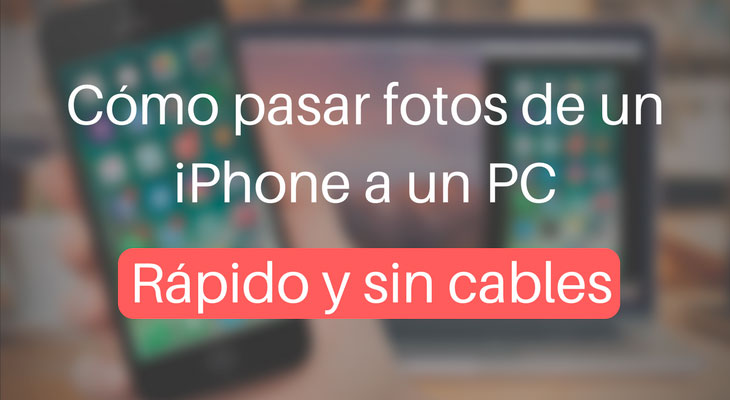 La forma más rápida para pasar fotos y vídeos del iPhone a tu PC con Windows 10