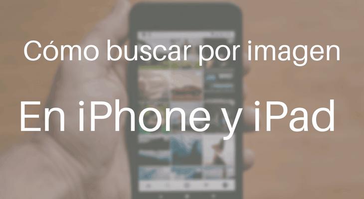 Cómo buscar en Google por imagen desde el iPhone o iPad